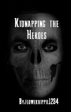 Kidnapping the Heroes by flowerhippie1234