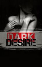 Dark Desire {Dark Brother #2} by harry-styles-fanfics