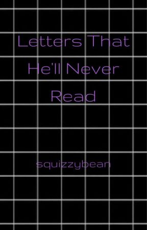 Letters That He'll Never Read by squizzybean