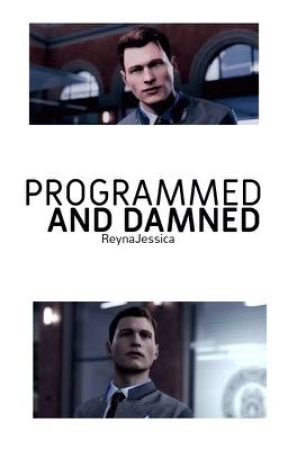 Programmed And Damned [ Connor X Reader ] [ Detroit: Become Human ] by ReynaJessica