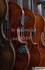 To The Violist (#ToAllTheBoysContest) by nsg9059