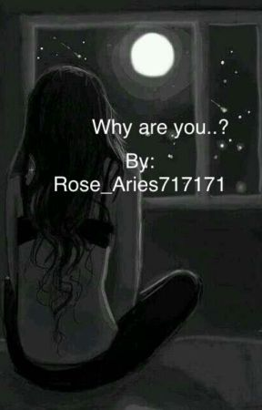 Why are you..? by Rose_Aries71771
