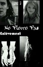 Ne Pleure Pas - Enlèvement (Tome 3) by CassyCalamity