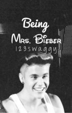 Being Mrs. Bieber (5th and final book of series) by 123swaggy
