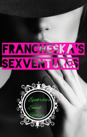 Francheska's Sexventures (Taglish) by passion_note