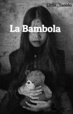 {Horror story} La Bambola by Little_Tanuki