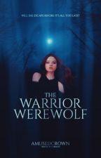 The Warrior Werewolf  ✔️ by AbsoluteStoryReaper