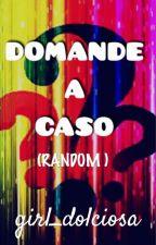 Domande A Caso by girl_dolciosa