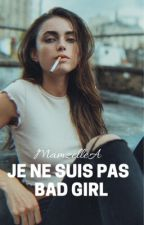 Je ne suis pas Bad Girl (Tome 1-2){EN RÉÉCRITURE} by MamzelleA