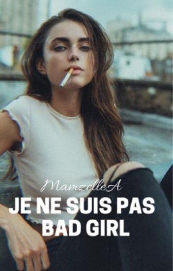 Je ne suis pas Bad Girl{EN RÉÉCRITURE}