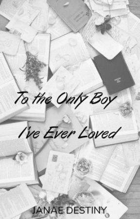 To the Only Boy I've Ever Loved by _Jay_lovee