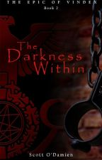 The Darkness Within (The Epic of Vindex Book 2) by scottodamien