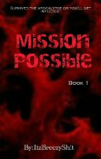Mission Possible  by ItzBreezyShit