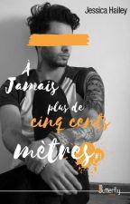 À Jamais Plus De Cinq Cents Mètres - T1 { Terminé } by heyjessical