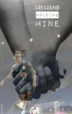 his hand holding mine // neymar jr by casuallyxme