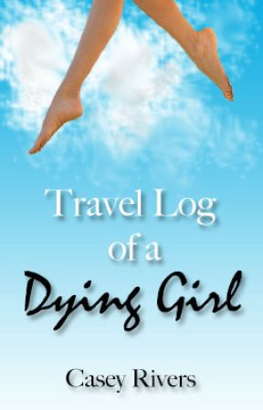 Travel Log of a Dying Girl by Casey_Rivers