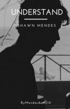 Understand • S.M by MendesArmy10