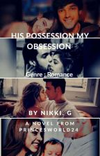 His Possession My Obsession  by Princes-Dream-23