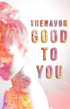 Good To You by thenavor