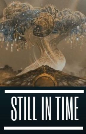 STILL IN TIME by Ztaolover