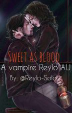 Sweet As Blood ~A Reylo Vampire AU~ by Reylo-Solo