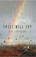 Skies Will Cry by LeahJulesColebrooke
