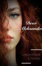 Dear Aleksander by Lesperanzaaa