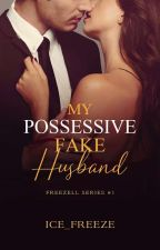 My Fake Possessive Husband [Completed] by Ice_Freeze