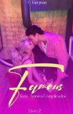 FAMOUS - Livro 2 / Série Amores Complicados (CONCLUÍDO) by c_kingman