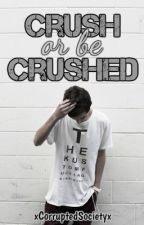 Crush or Be Crushed (EDITING) by xCorruptedSocietyx