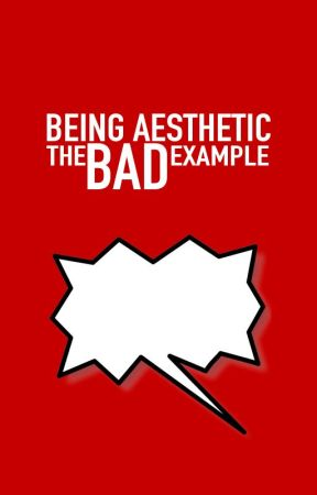 BEING AESTHETIC, the BAD example ! | - PART TWO