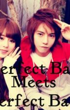 Mr.Perfect Badboy Meets Ms.Perfect Badgirl by 4everAkongAnti4ever