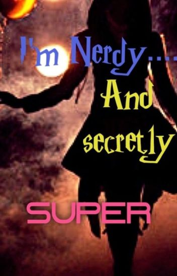 Im nerdy...... And secretly Super