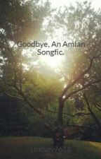 Goodbye, An AmIan Songfic. by Lindsey7618