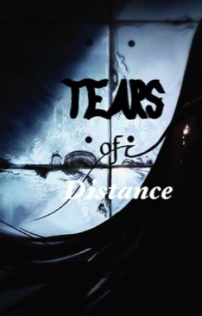 Tears Of Distance -The Sinister Lies Series- {Book 2}Aftermath Ongoing by Iwantsomeonions