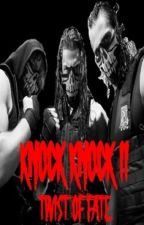 KNOCK KNOCK 2 - Twist Of Fate by PRINCESS_REIGNS