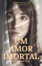 Um Amor Imortal. by KarinaZulauf