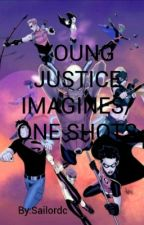 Young Justice Imagines/ One Shots by Sailordc