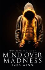 Mind Over Madness by EzraWinn
