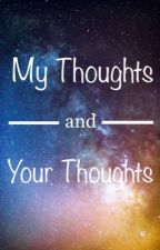 My Thoughts and Your Thoughts by AlexLaving