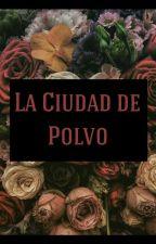 La Ciudad de Polvo (novela LGTB)  by lamediabohemia