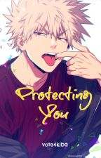 Protecting You (Katsuki Bakugo x Reader) by vote4kiba