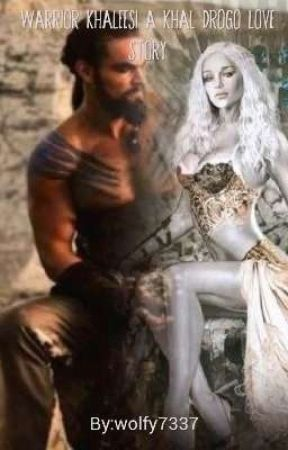 Warrior Khaleesi A Khal Drogo Love Story by wolfy7337