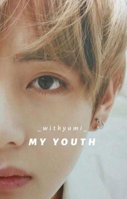 Đọc truyện My Youth • Taehyung