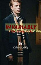 invariably. {Bill Wealsey love story} by AccioMaximcff