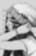 Reyna Ng Kamalasan(The Married Life)-[Fan Fiction] by PhrewTas