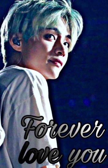 Forever Love You ✓ [Taehyung x Reader]