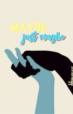 Maybe, Just Maybe by xcravingg