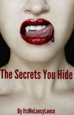 The Secrets You Hide by ItsMeLancyLance