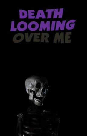 Death Looming Over Me(OnE-sHoT) (OnE ChApTeR) by Cjethan21